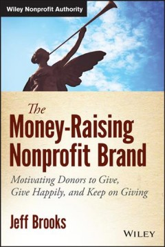 Bookjacket for The money-raising nonprofit brand : motivating donors to give, give happily, and keep on giving