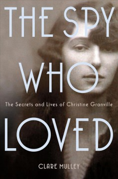 The Spy Who Loved The Secrets and Lives of Christine Granville