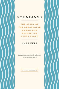 Soundings The Story of the Remarkable Woman Who Mapped the Ocean Floor