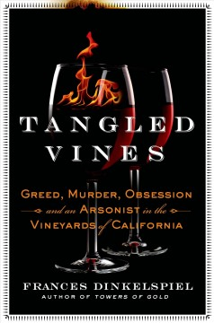 Tangled Vines Greed, Murder, Obsession, and an Arsonist in the Vineyards of California