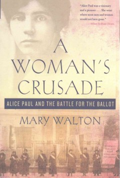 A Woman's Crusade Alice Paul and the Battle for the Ballot