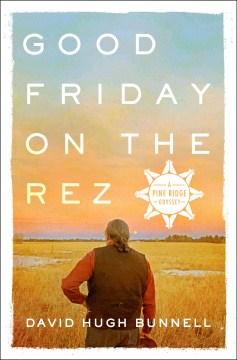 Good Friday on the Rez A Pine Ridge Odyssey