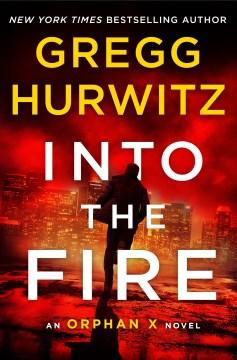 Into the Fire An Orphan X Novel