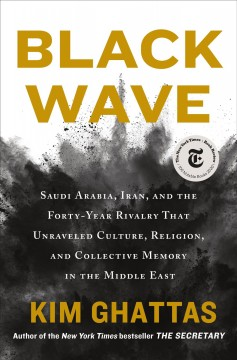 Black Wave Saudi Arabia, Iran, and the Forty-Year Rivalry That Unraveled Culture, Religion, and Collective Memory in the Middle East