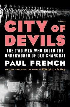 City of Devils The Two Men Who Ruled the Underworld of Old Shanghai
