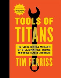 Bookjacket for  Tools of titans : the tactics, routines, and habits of billionaires, icons, and world-class performers