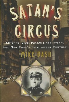 Satan's Circus Murder, Vice, Police Corruption, and New York's Trial of the Century