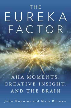 bookjacket for The Eureka factor : aha moments, creative insight, and the brain