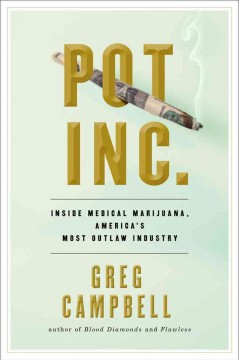 Pot, Inc. Inside Medical Marijuana, America's Most Outlaw Industry