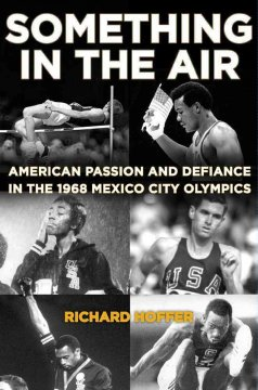 Something in the Air American Passion and Defiance in the 1968 Mexico City Olympics