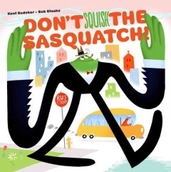 Bookjacket for  Don't squish the sasquatch!