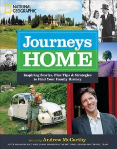 Bookjacket for  Journeys home : inspiring stories, plus tips and strategies to find your family history : featuring Andrew McCarthy, Joyce Maynard, Pico Iyer, Diane Johnson & the National Geographic travel team
