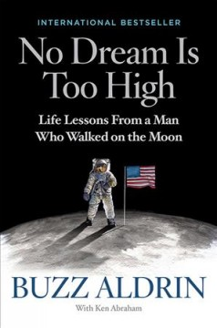 No Dream Is Too High Life Lessons From a Man Who Walked on the Moon