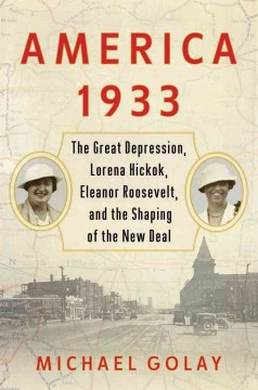 America 1933 The Great Depression, Lorena Hickok, Eleanor Roosevelt, and the Shaping of the New Deal