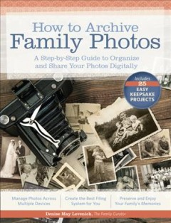 Bookjacket for  How to archive family photos : a step-by-step guide to organize and share your photos digitally