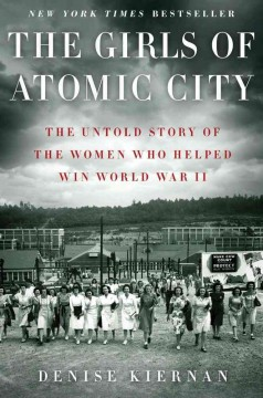 The Girls of Atomic City The Untold Story of the Women Who Helped Win World War II
