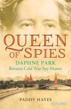 Queen of Spies Daphne Park, Britain's Cold War Spy Master