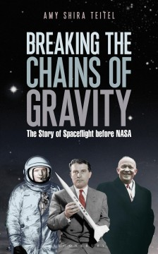 Breaking the Chains of Gravity The Story of Spaceflight before NASA