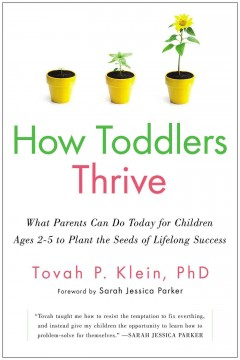 Bookjacket for  How Toddlers Thrive : What Parents Can Do Today for Children Ages 2-5 to Plant the Seeds of Lifelong Success