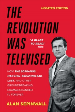 The Revolution Was Televised The Cops, Crooks, Slingers, and Slayers Who Changed TV Drama Forever