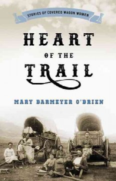 Bookjacket for  Heart of the trail : stories of covered wagon women