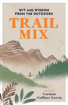 Trail Mix Wit & Wisdom from the Outdoors