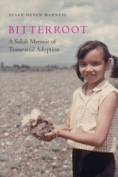 Bitterroot A Salish Memoir of Transracial Adoption