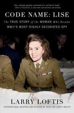Code Name Lise The True Story of the Woman Who Became WWII's Most Highly Decorated Spy