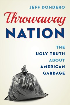 Bookjacket for  Throwaway nation : the ugly truth about American garbage