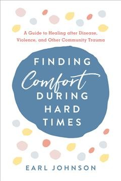 Finding Comfort During Hard Times A Guide to Healing after Disaster, Violence, and Other Community Trauma