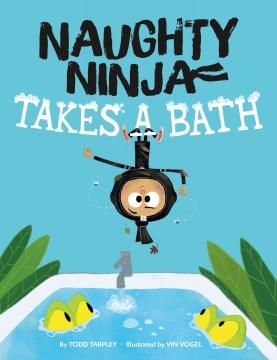 Bookjacket for  Naughty Ninja takes a bath