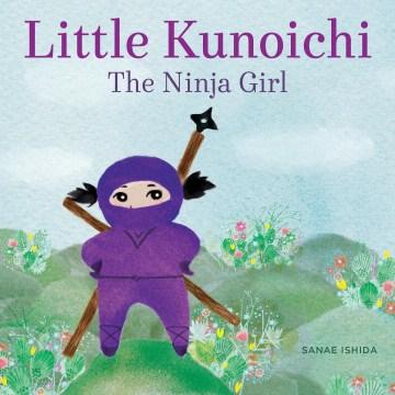 Bookjacket for  Little Kunoichi, the ninja girl