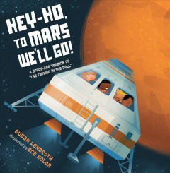 Bookjacket for  Hey-ho, to Mars We'll Go! : A Space-age Version of the Farmer in the Dell