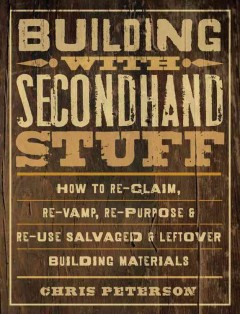Bookjacket for  Building with secondhand stuff : how to re-claim, re-vamp, re-purpose & re-use salvaged & leftover building materials