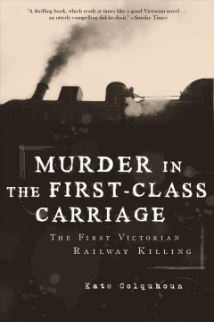 Murder in the First-Class Carriage The First Victorian Railway Killing