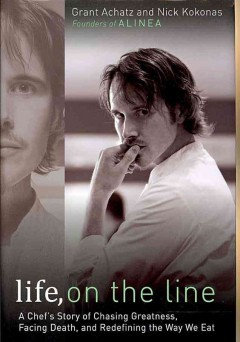 Life, on the Line A Chef's Story of Chasing Greatness, Facing Death, and Redefining the Way We Eat