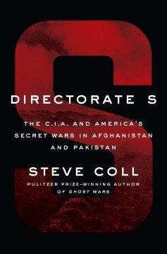 Directorate S The C.I.A. and America's Secret Wars in Afghanistan and Pakistan, 2001-2016