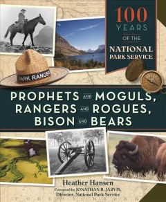 Prophets and Moguls, Rangers and Rogues, Bison and Bears 100 Years of The National Park Service