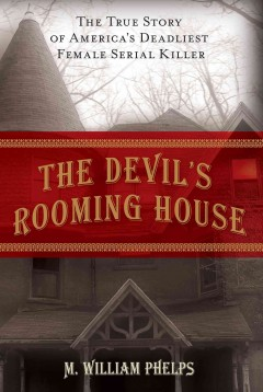 Devil's Rooming House The True Story Of America's Deadliest Female Serial Killer