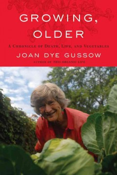 Growing, Older A Chronicle of Death, Life, and Vegetables