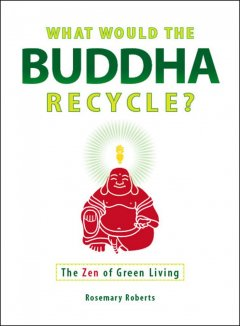 bookjacket for  What would the Buddha recycle? : the zen of green living