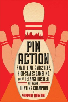 Pin Action Small-Time Gangsters, High-Stakes Gambling, and the Teenage Hustler Who Became a Bowling Champion