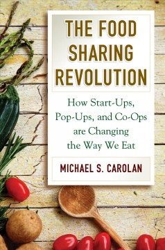 The Food Sharing Revolution How Start-Ups, Pop-Ups, and Co-Ops are Changing the Way We Eat