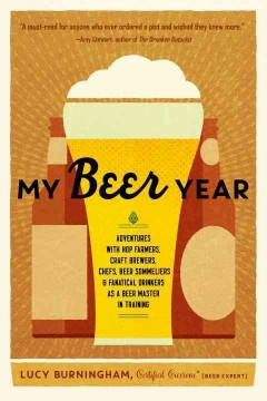 My Beer Year Adventures with Hop Farmers, Craft Brewers, Chefs, Beer Sommeliers, and Fanatical Drinkers as a Beer Master in Training