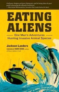 Eating Aliens One Man's Adventures Hunting Invasive Animal Species
