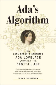 Ada's Algorithm How Lord Byron's Daughter Ada Lovelace Launched the Digital Age