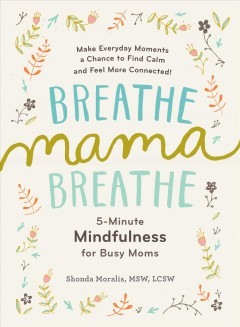 Bookjacket for  Breathe, mama, breathe : 5-minute mindfulness for busy moms