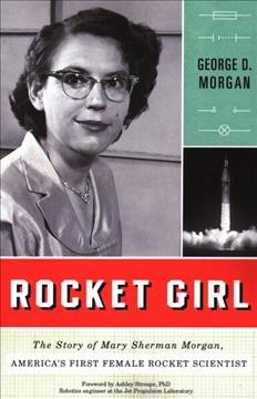 Rocket Girl The Story of Mary Sherman Morgan, America's First Female Rocket Scientist