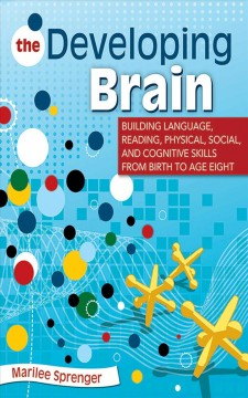 Bookjacket for The Developing Brain : Building Language, Reading, Physical, Social, and Cognitive Skills from Birth to Age Eight