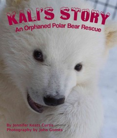 Bookjacket for  Kali's story : an orphaned polar bear rescue